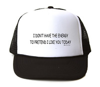 Trucker Hat Cap Foam Mesh I Don't Have The Energy To Pretend I Like You Today