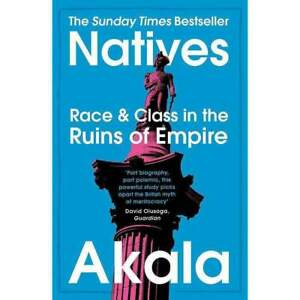 Natives Race and Class in the Ruins of Empire - The Sunday Time by Akala Book