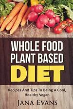 Plant Based: Whole Food Plant Based Diet : Recipes and Tips to Be a Cool...
