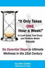 It Only Takes One Hour a Week : Six Essential Steps to Ultimate Wellness in...