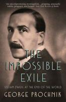the Impossible Exile: Stefan Zweig at the End of the World by Prochnik, George