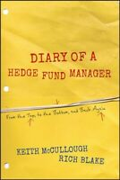 Diary of a Hedge Fund Manager : From the Top, to the Bottom, and Back Again, ...