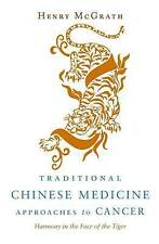 Traditional Chinese Medicine Approches to Cancer: Harmony in the Face of the Tig