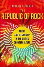 NEW - The Republic of Rock: Music and Citizenship in the Sixties Counterculture