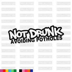NOT DRUNK POTHOLES Novelty Joke Funny Rude Car/VanWindow Decal Vinyl Sticker 011