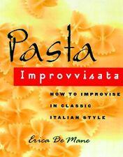 Pasta Improvvisata: How to Improvise in Classic Italian Style by Erica De Mane