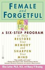 Female and Forgetful: A Six-Step Program to Help Resotre Your Memory and Sharpen