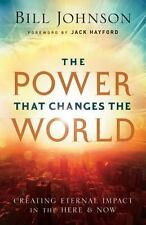 The Power That Changes the World : Creating Eternal Impact in the Here and...