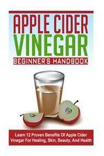 Apple Cider Vinegar Beginner's Guide - Learn 12 Proven Benefits of App-ExLibrary
