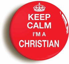KEEP CALM I'M A CHRISTIAN BADGE BUTTON PIN (Size is 1inch/25mm diameter)