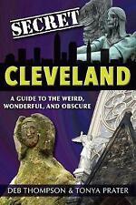 Cleveland segreta: una guida alla bizzarra, meravigliosa, e OSCURO: una guida per.