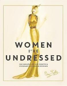 Women I've Undressed: The Fabulous Life and Times of a Legendary Hollywood...