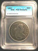 1807 Draped Bust Heraldic Eagle O-102 Variety Silver Half Dollar 50c F15 ICG