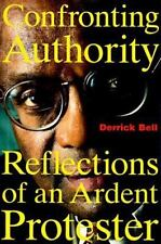 Confronting Authority : Reflections of an Ardent Protester by Derrick A. Bell