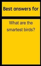 Best Answers for What Are the Smartest Birds? by Barbara Boone (2015, Paperback)
