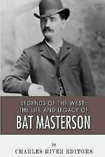 Legends of the West: the Life and Legacy of Bat Masterson by Charles River.