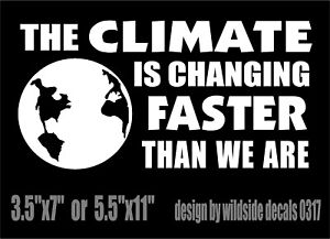 Climate Change Decal Changing Faster Than We Are Vinyl Car Awareness Sticker