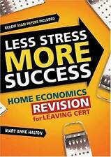 Less Stress More Success: Home Economics Revision for Leaving Cert Mary Anne Hal