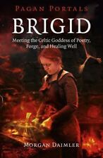 Brigid: Meeting the Celtic Goddess of Poetry, Forge, and Healing Well (Paperback