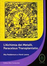 LIBRO L'ALCHIMIA DEI METALLI. PARACELSUS TRANSPLANTATIO -M. PEDDEMORS, H. LEENE