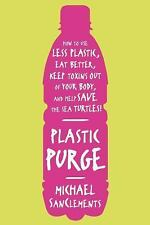 Plastic Purge: How to Use Less Plastic, Eat Better, Keep Toxins Out of-ExLibrary