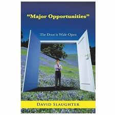 Major Opportunities : The Door Is Wide Open by David Slaughter (2013, Paperback)