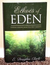 ECHOES OF EDEN ETERNAL LESSONS FROM OUR FIRST PARENTS by E. Douglas Clark MORMON