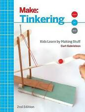 NEW Tinkering: Kids Learn by Making Stuff (Make) by Curt Gabrielson