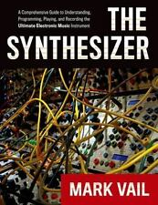 The Synthesizer: A Comprehensive Guide to Understanding, Programming, Playing...