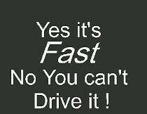 Racing decal Yes its fast no you cant drive it vinyl Window decal