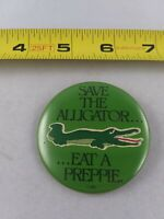 Vintage Save the Alligator Eat a Preppie pin button pinback *EE78
