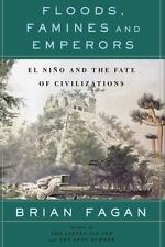 Floods, Famines, and Emperors: El Nino and the Fate of Civilizations: By Faga...