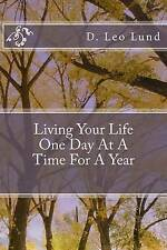 NEW Living Your Life One Day At A Time: For A Year (Day After Day) (Volume 1)
