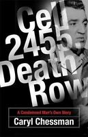 Cell 2455, Death Row: A Condemned Man's Own Story: By Chessman, Caryl