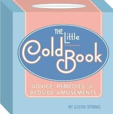 The Little Cold Book : Advice, Remedies, and Bedside Amusements by Justin Spr...