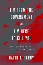 I'm from the Government and I'm Here to Kill You: The True Human Cost of Officia