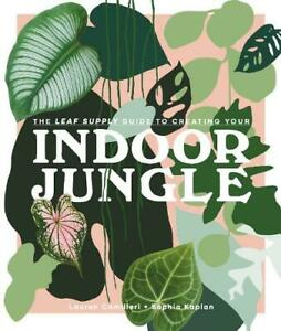 The Leaf Supply Guide to Creating Your Indoor Jungle, Kaplan, Sophia,Camilleri,