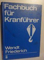 Fachbuch für Kranführer / Wendt ,Friederich // Lehrbuch 1961