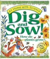 Dig and Sow! How Do Plants Grow?: Experiments in the Garden (At Home With Scienc