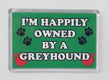 I'M HAPPILY OWNED BY A GREYHOUND Novelty/Fun Fridge Magnet Gift/Present