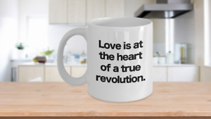 Love is at the Heart of a True Revolution Mug White Ceramic Coffee Cup