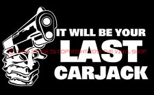 It will be your LAST carjack warning decal sticker,.40,.45,Hand Gun,9mm, Firearm