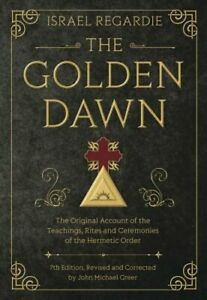 The Golden Dawn: The Original Account of the Teachings, Rites, and Ceremonies of