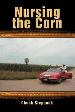 Nursing the Corn by Chuck Stepanek (2005, Paperback)