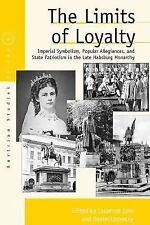 Austrian and Habsburg Studies: The Limits of Loyalty : Imperial Symbolism,...