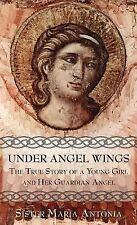 Under Angels Wings : The True Story of a Young Girl and Her Guardian Angel:...