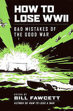 NEW How to Lose WWII: Bad Mistakes of the Good War (How to Lose Series)