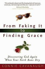 From Faking It to Finding Grace by Connie Cavanaugh (2005, Paperback)