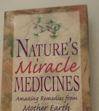 Nature's Miracle Medicines: Amazing Remedies from Mother Earth Hardcover – 1999