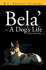 Bela' - a Dog's Life by B. L. Kendall - Gilmore (2013, Paperback)